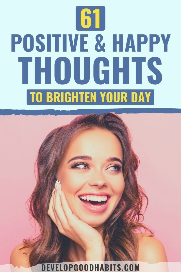 61 Positive & Happy Thoughts to Brighten Your Day